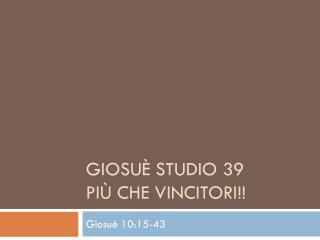 Giosuè Studio 39  Più che vincitori!!