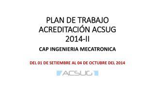 PLAN DE  TRABAJO ACREDITACIÓN ACSUG  2014-II
