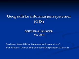 Geografiske informasjonssystemer  (GIS) SGO1910 & SGO4930  Vår 2004