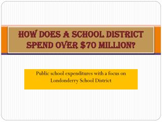 HOW DOES A SCHOOL DISTRICT SPEND OVER $70 MILLION?
