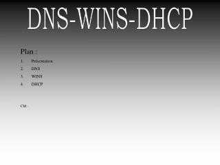 Plan : Présentation DNS WINS DHCP
