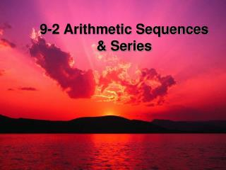 9-2 Arithmetic Sequences  & Series