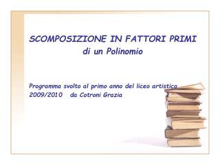 SCOMPOSIZIONE IN FATTORI PRIMI  di un Polinomio
