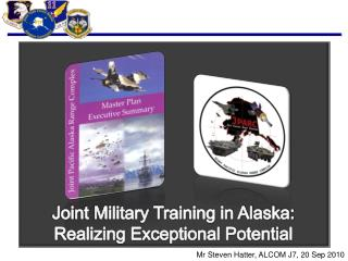 Joint Military Training in Alaska: Realizing Exceptional Potential