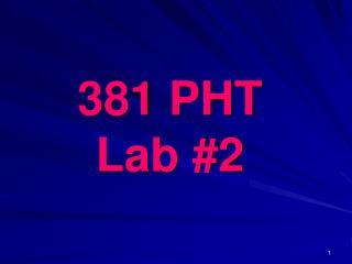 381 PHT Lab #2