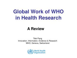 Global Work of WHO in Health Research