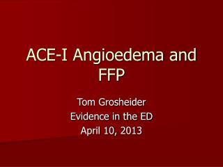 ACE-I Angioedema and FFP