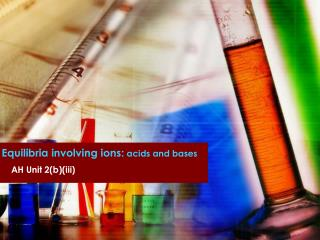 Equilibria involving ions:  acids and bases