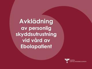 Avklädning av personlig skyddsutrustning vid vård av  Ebolapatient