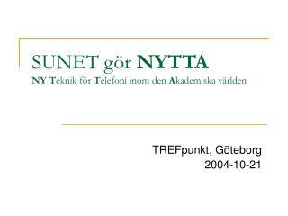 SUNET gör  NYTTA NY T eknik för  T elefoni inom den  A kademiska världen