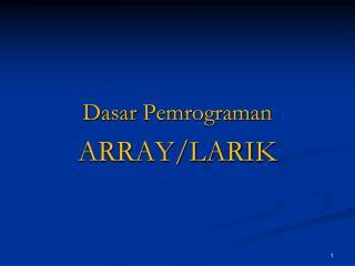 Dasar Pemrograman ARRAY/LARIK