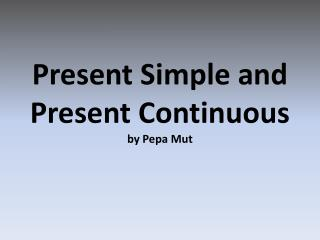 Present Simple and  Present Continuous by  Pepa Mut