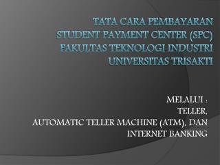 MELALUI :  TELLER, AUTOMATIC  TELLER  MACHINE (ATM),  DAN  INTERNET BANKING