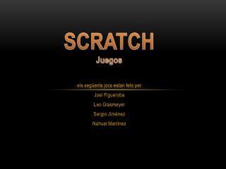 els següents jocs estan fets per: Joel  Figueroba Leo  Glasmeyer Sergio Jiménez Nahuel Martínez
