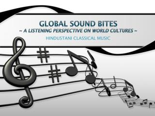 Global sound Bites ~  A listening perspective on world cultures ~
