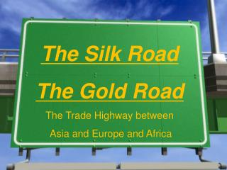 The Silk Road The Gold Road The Trade Highway between  Asia and Europe and Africa