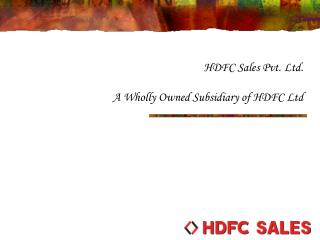 HDFC Sales Pvt. Ltd.                                                    A Wholly Owned Subsidiary of HDFC Ltd