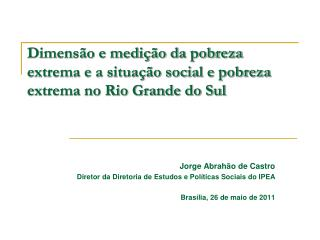 Dimens�o e medi��o da pobreza extrema e a situa��o social e pobreza extrema no Rio Grande do Sul