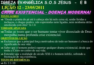 IGREJA EVANGÉLICA S.O.S JESUS  -  E B   LIÇÃO 12 - 23/05/2011 CRISE EXISTENCIAL - DOENÇA MODERNA!