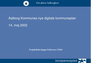 Aalborg Kommunes nye digitale kommuneplan 14. maj 2002