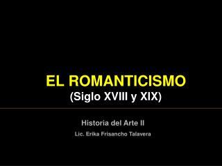 EL  ROMANTICISMO  ( Siglo XVIII y XIX )