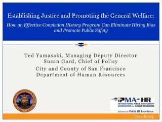 Ted Yamasaki, Managing Deputy Director  Susan  Gard, Chief  of  Policy