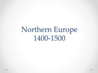 Northern Europe  1400-1500