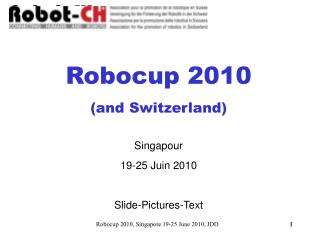 Robocup 2010 (and Switzerland) Singapour 19-25 Juin 2010 Slide-Pictures-Text