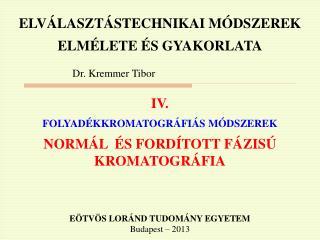 ELVÁLASZTÁSTECHNIKAI MÓDSZEREK ELMÉLETE ÉS GYAKORLATA                           Dr. Kremmer Tibor