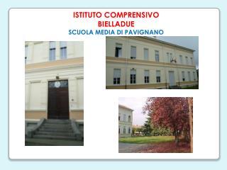 ISTITUTO  COMPRENSIVO  BIELLADUE SCUOLA MEDIA  DI  PAVIGNANO
