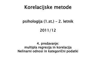 Korelacijske metode psihologija (1.st.) – 2. letnik 2011/12 4. predavanje: