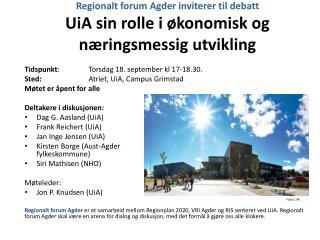 Regionalt forum Agder inviterer til  debatt UiA  sin rolle i økonomisk og næringsmessig utvikling