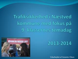 Trafiksikkerhed i Næstved kommune med fokus på 9. klassernes temadag 2013-2014