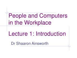 People and Computers  in the Workplace Lecture 1: Introduction