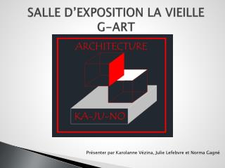 SALLE D'EXPOSITION LA VIEILLE  G-ART