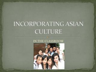 INCORPORATING ASIAN CULTURE