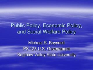 Public Policy, Economic Policy, and Social Welfare Policy