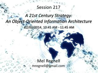 Session 217 A 21st Century Strategy: An Object-Oriented Information Architecture