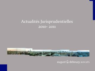 Actualit�s Jurisprudentielles 2010- 2011