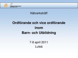 Nätverksträff Ordförande och vice ordförande  inom Barn- och Utbildning 7-8 april 2011 Luleå