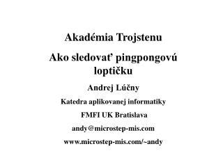 Akadémia Trojstenu Ako sledov ať pingpongovú loptičku Andrej Lúčny Katedra aplikovanej informatiky