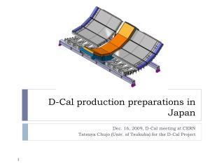 D-Cal production preparations in Japan