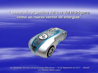 """""""Desarrollo argentino del uso del hidrógeno como un nuevo vector de energías"""""""