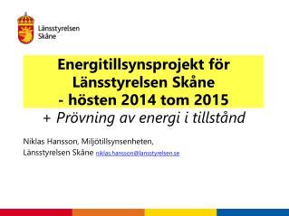 Niklas Hansson, Miljötillsynsenheten, Länsstyrelsen Skåne  niklas.hansson@lansstyrelsen.se