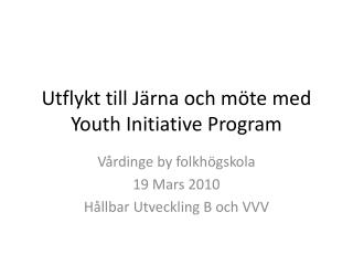 Utflykt till J�rna och m�te med  Youth Initiative  Program