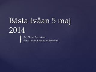 B�sta tv�an 5 maj 2014