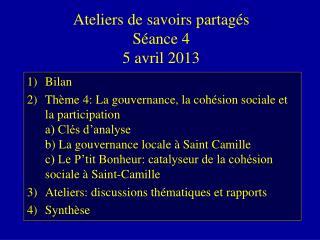 Ateliers de savoirs partagés Séance 4 5 avril 2013