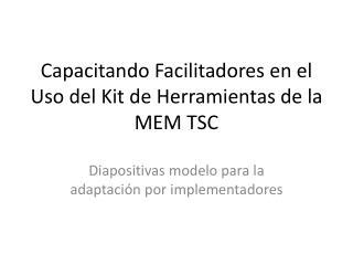Capacitando Facilitadores  en el Uso del Kit de Herramientas de la MEM TSC