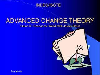 ADVANCED CHANGE THEORY  (Quinn R.- Change the World 2000 Jossey Bass)