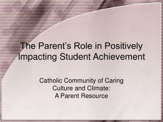 The Parent�s Role in Positively Impacting Student Achievement